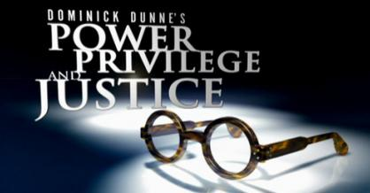 Dominick Dunne's: Power, Privilege and Justice
